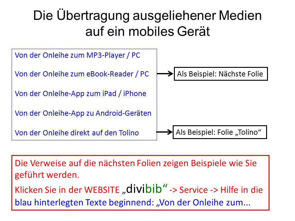 Die Übertragung ausgeliehener Medien auf ein mobiles Gerät Von der Onleihe zum MP3-Player / PC Von der Onleihe zum eBook-Reader / PC Von der Onleihe-A