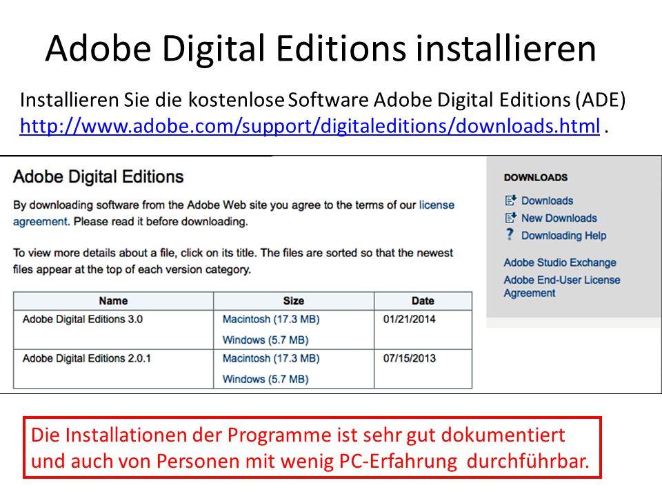 Adobe Digital Editions installieren Installieren Sie die kostenlose Software Adobe Digital Editions (ADE) http://www.adobe.com/support/digitaleditions