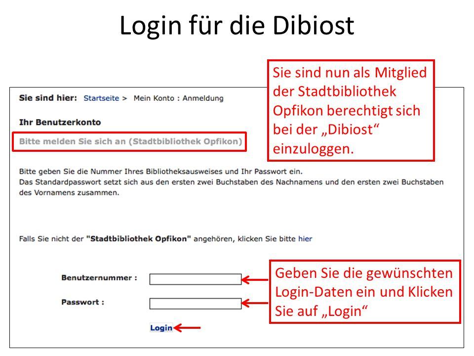 """Login für die Dibiost Sie sind nun als Mitglied der Stadtbibliothek Opfikon berechtigt sich bei der """"Dibiost"""" einzuloggen. Geben Sie die gewünschten L"""