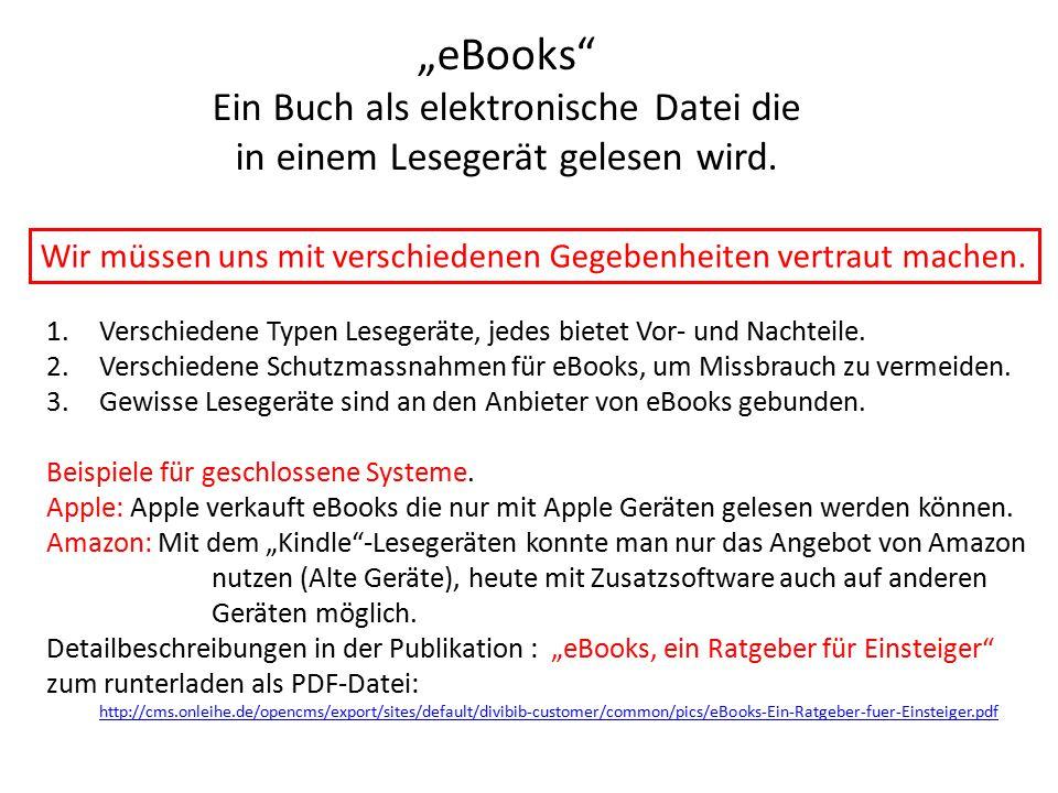 """""""eBooks"""" Ein Buch als elektronische Datei die in einem Lesegerät gelesen wird. Wir müssen uns mit verschiedenen Gegebenheiten vertraut machen. 1.Versc"""