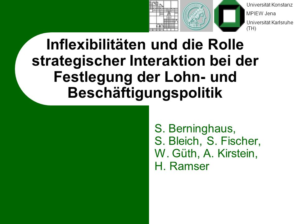 Universität Konstanz MPIEW Jena Universität Karlsruhe (TH) Inflexibilitäten und die Rolle strategischer Interaktion bei der Festlegung der Lohn- und Beschäftigungspolitik S.