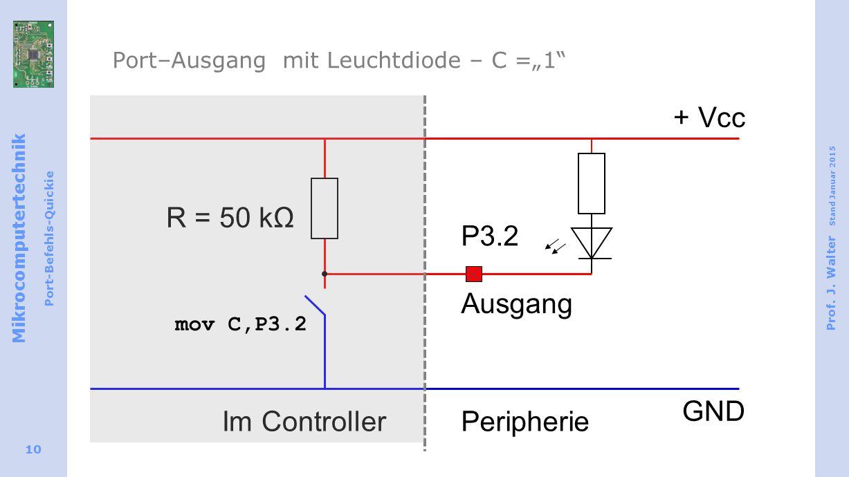 "Mikrocomputertechnik Port-Befehls-Quickie Prof. J. Walter Stand Januar 2015 10 Port–Ausgang mit Leuchtdiode – C =""1"" Ausgang + Vcc GND R = 50 kΩ Im Co"