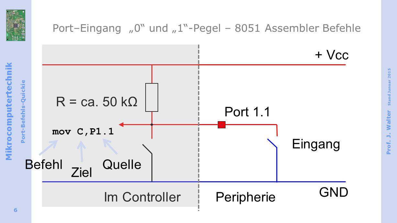 "Mikrocomputertechnik Port-Befehls-Quickie Prof. J. Walter Stand Januar 2015 6 Port–Eingang ""0"" und ""1""-Pegel – 8051 Assembler Befehle Eingang + Vcc GN"