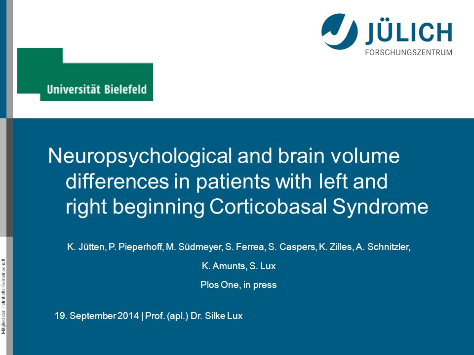 Mitglied der Helmholtz-Gemeinschaft 19. September 2014 | Prof. (apl.) Dr. Silke Lux Neuropsychological and brain volume differences in patients with l