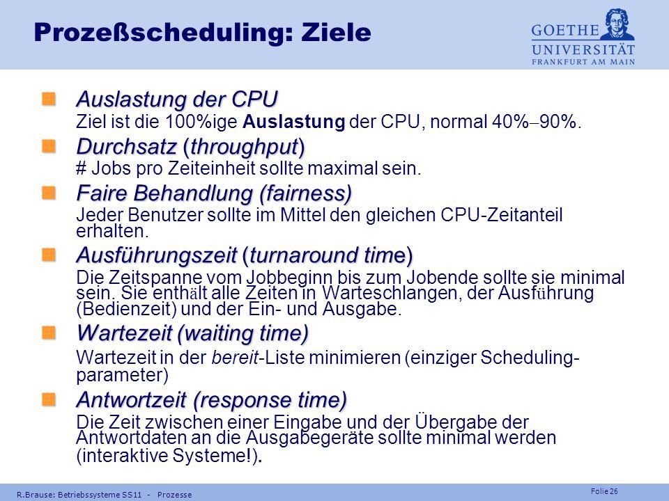Folie 25 R.Brause: Betriebssysteme SS11 - Prozesse Prozeßscheduling Vorplanung in verschiedenen Zeitma ß st ä ben Hier: Nur Kurzzeitschedul ! Ankunft