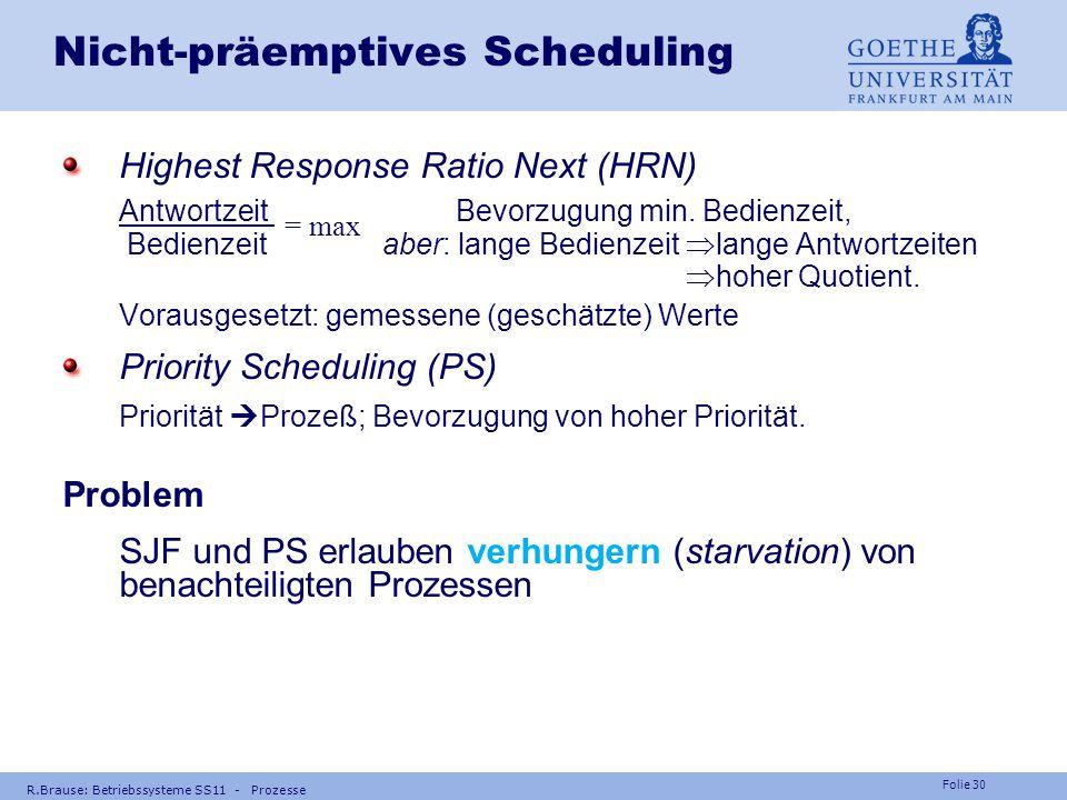 Folie 29 R.Brause: Betriebssysteme SS11 - Prozesse Beispiele Scheduling Beispielnon-präempt. Prioritätsscheduling Schedul P2, P3, P1 mittl. Bearbeitun