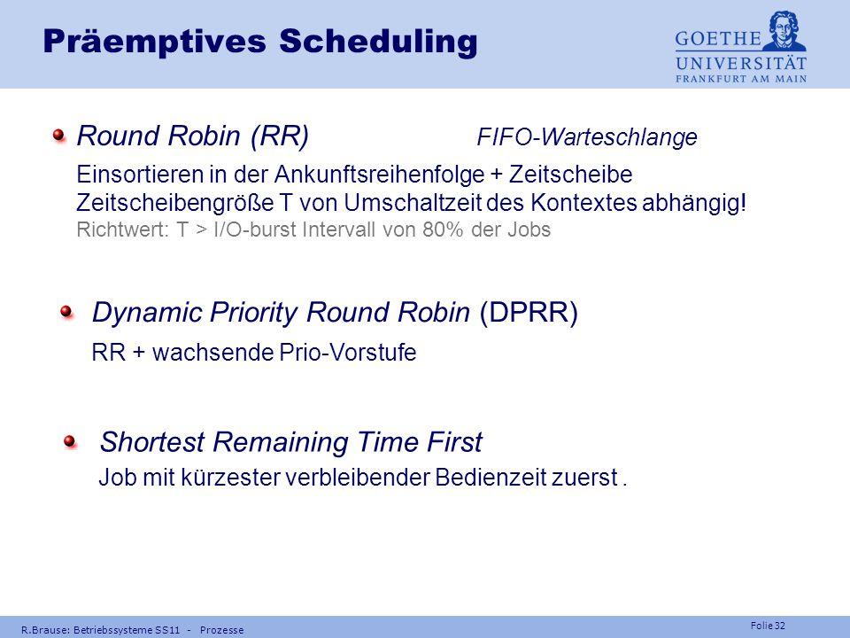 """Folie 31 R.Brause: Betriebssysteme SS11 - Prozesse Präemptives Scheduling Rücksichtslose Prozesse (Benutzer!)  Einführung von """"Zeitscheiben"""": Ankunft"""