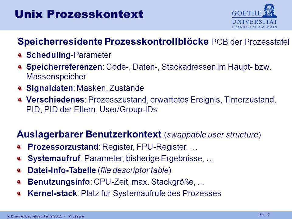 Folie 6 R.Brause: Betriebssysteme SS11 - Prozesse Woraus bestehen Prozesse ? Prozess = Programmdaten + Prozeßkontext Prozess CPU MMU Register Dateiinf