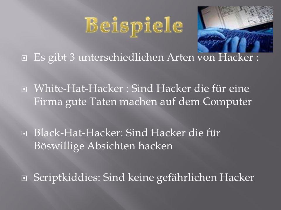  Es gibt 3 unterschiedlichen Arten von Hacker :  White-Hat-Hacker : Sind Hacker die für eine Firma gute Taten machen auf dem Computer  Black-Hat-Ha