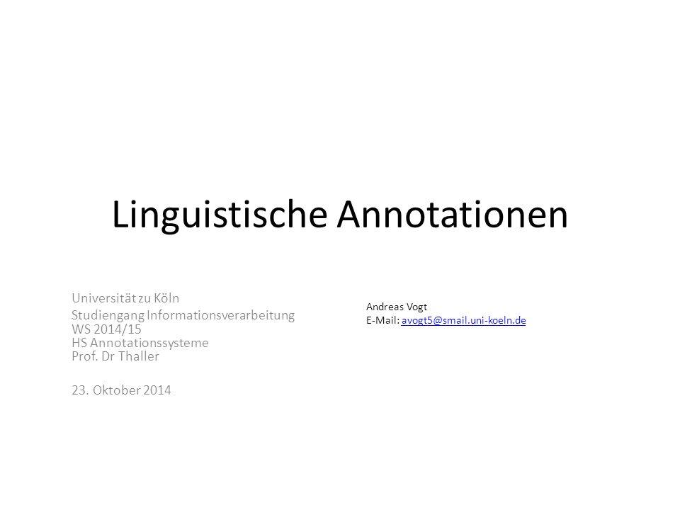 Linguistische Annotationen Universität zu Köln Studiengang Informationsverarbeitung WS 2014/15 HS Annotationssysteme Prof. Dr Thaller 23. Oktober 2014