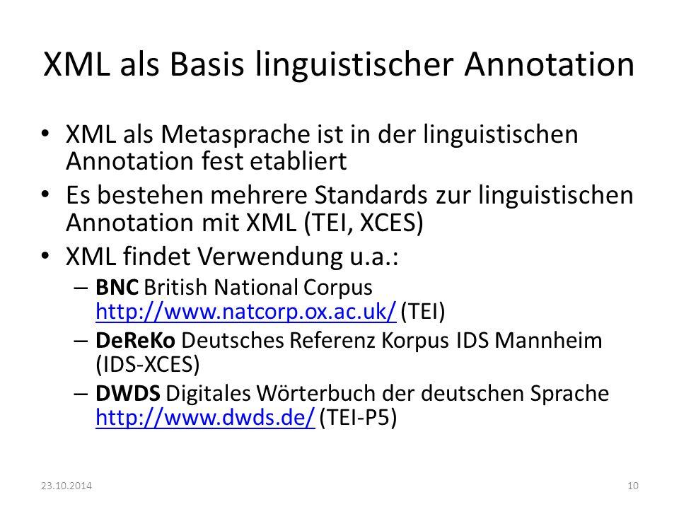 XML als Basis linguistischer Annotation XML als Metasprache ist in der linguistischen Annotation fest etabliert Es bestehen mehrere Standards zur ling