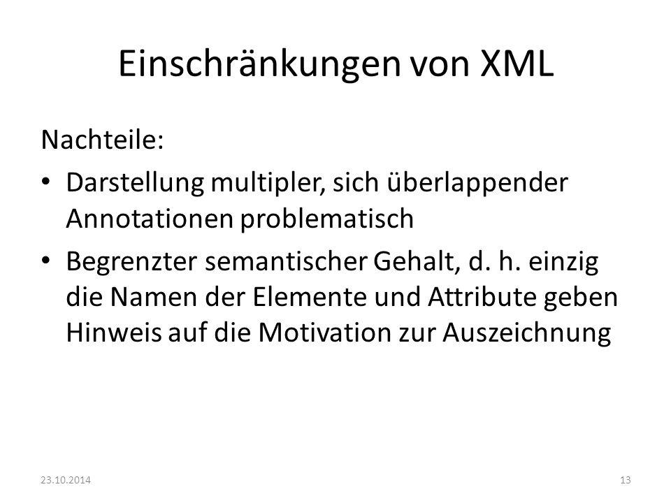 Einschränkungen von XML Nachteile: Darstellung multipler, sich überlappender Annotationen problematisch Begrenzter semantischer Gehalt, d. h. einzig d