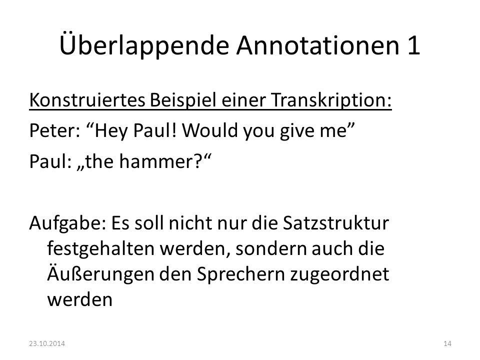 """Überlappende Annotationen 1 Konstruiertes Beispiel einer Transkription: Peter: """"Hey Paul! Would you give me"""" Paul: """"the hammer?"""" Aufgabe: Es soll nich"""