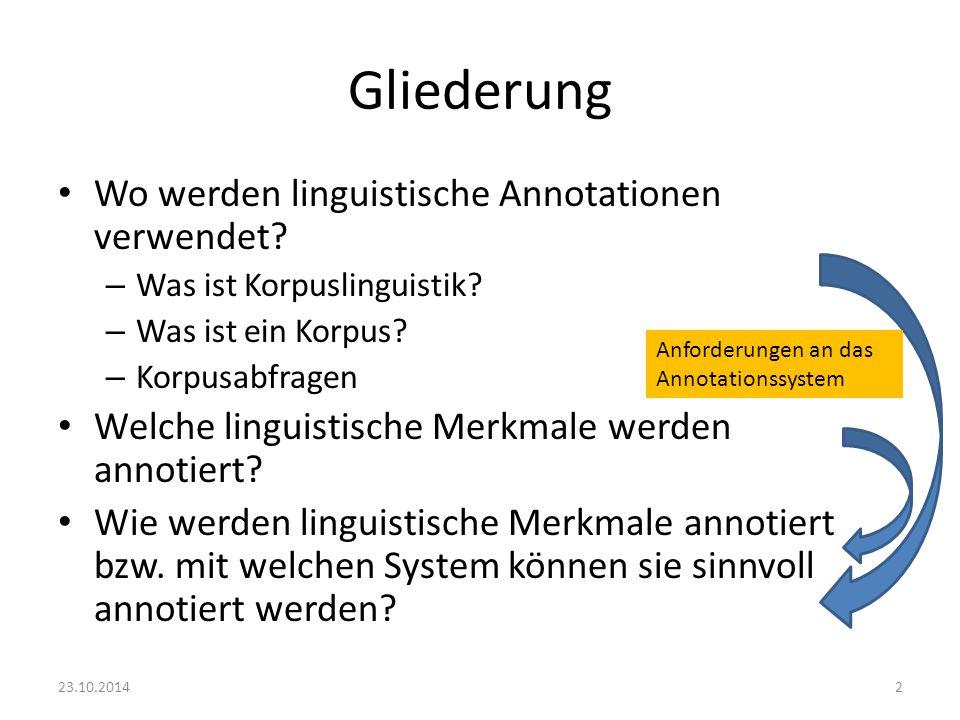 Gliederung Wo werden linguistische Annotationen verwendet? – Was ist Korpuslinguistik? – Was ist ein Korpus? – Korpusabfragen Welche linguistische Mer