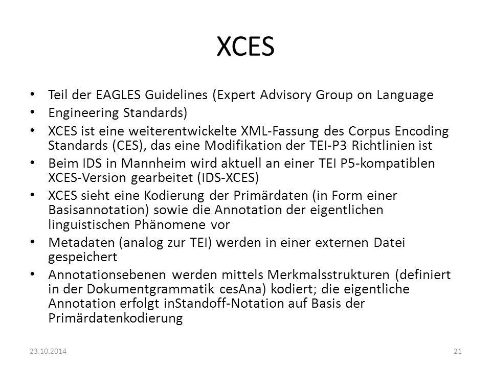 XCES Teil der EAGLES Guidelines (Expert Advisory Group on Language Engineering Standards) XCES ist eine weiterentwickelte XML-Fassung des Corpus Encod