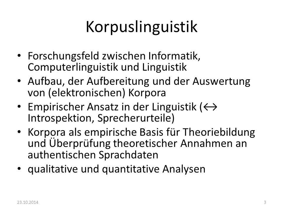 Korpuslinguistik Forschungsfeld zwischen Informatik, Computerlinguistik und Linguistik Aufbau, der Aufbereitung und der Auswertung von (elektronischen