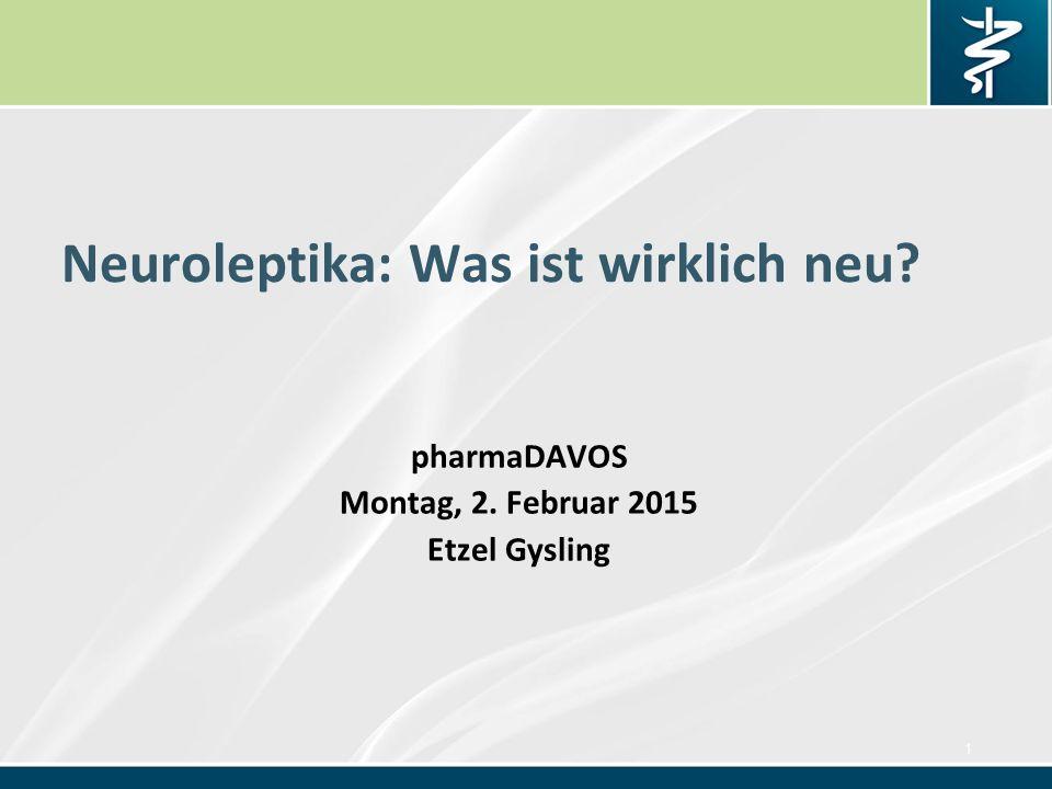 Neuroleptika: Was ist wirklich neu? pharmaDAVOS Montag, 2. Februar 2015 Etzel Gysling 1