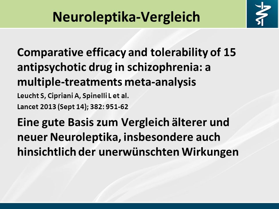 Neuroleptika-Vergleich Comparative efficacy and tolerability of 15 antipsychotic drug in schizophrenia: a multiple-treatments meta-analysis Leucht S,