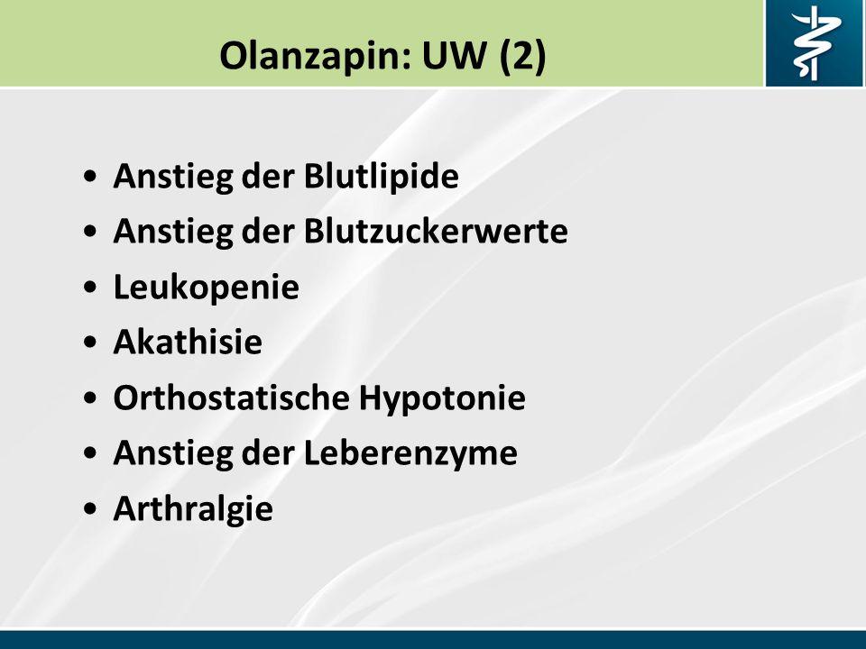 Olanzapin: UW (2) Anstieg der Blutlipide Anstieg der Blutzuckerwerte Leukopenie Akathisie Orthostatische Hypotonie Anstieg der Leberenzyme Arthralgie