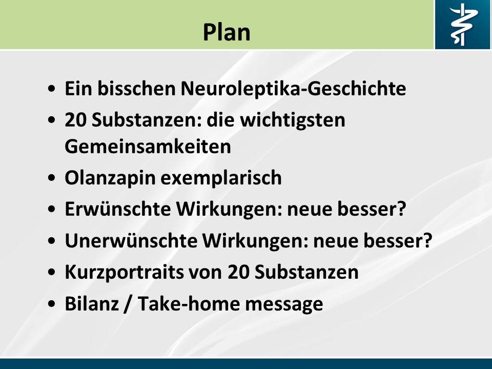 Plan Ein bisschen Neuroleptika-Geschichte 20 Substanzen: die wichtigsten Gemeinsamkeiten Olanzapin exemplarisch Erwünschte Wirkungen: neue besser.