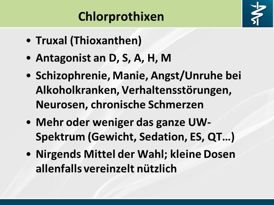 Chlorprothixen Truxal (Thioxanthen) Antagonist an D, S, A, H, M Schizophrenie, Manie, Angst/Unruhe bei Alkoholkranken, Verhaltensstörungen, Neurosen, chronische Schmerzen Mehr oder weniger das ganze UW- Spektrum (Gewicht, Sedation, ES, QT…) Nirgends Mittel der Wahl; kleine Dosen allenfalls vereinzelt nützlich