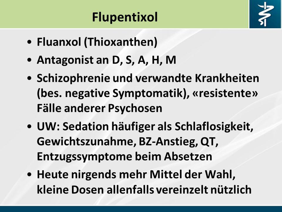 Flupentixol Fluanxol (Thioxanthen) Antagonist an D, S, A, H, M Schizophrenie und verwandte Krankheiten (bes.