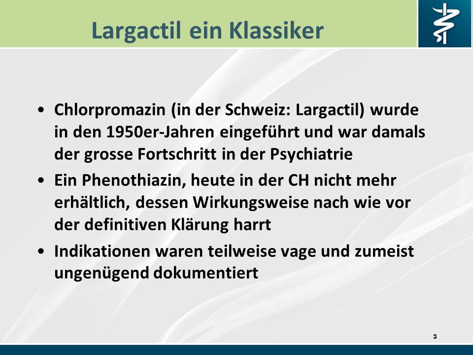 3 Largactil ein Klassiker Chlorpromazin (in der Schweiz: Largactil) wurde in den 1950er-Jahren eingeführt und war damals der grosse Fortschritt in der Psychiatrie Ein Phenothiazin, heute in der CH nicht mehr erhältlich, dessen Wirkungsweise nach wie vor der definitiven Klärung harrt Indikationen waren teilweise vage und zumeist ungenügend dokumentiert