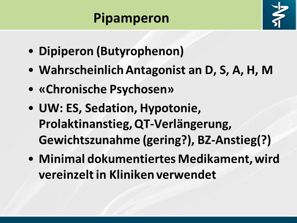 Pipamperon Dipiperon (Butyrophenon) Wahrscheinlich Antagonist an D, S, A, H, M «Chronische Psychosen» UW: ES, Sedation, Hypotonie, Prolaktinanstieg, QT-Verlängerung, Gewichtszunahme (gering?), BZ-Anstieg(?) Minimal dokumentiertes Medikament, wird vereinzelt in Kliniken verwendet