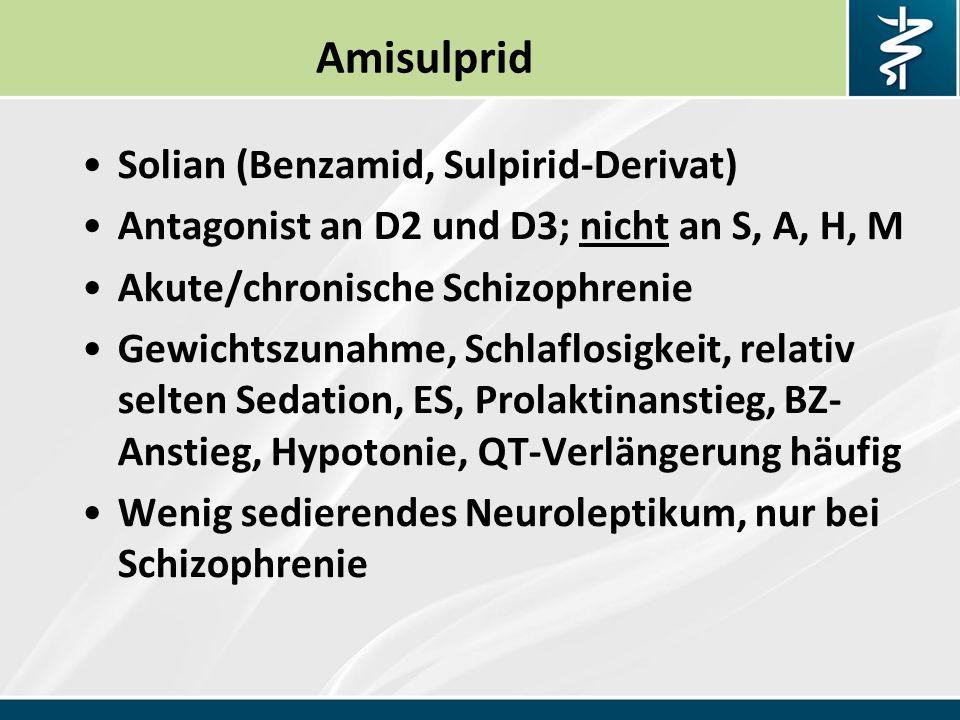 Amisulprid Solian (Benzamid, Sulpirid-Derivat) Antagonist an D2 und D3; nicht an S, A, H, M Akute/chronische Schizophrenie Gewichtszunahme, Schlaflosigkeit, relativ selten Sedation, ES, Prolaktinanstieg, BZ- Anstieg, Hypotonie, QT-Verlängerung häufig Wenig sedierendes Neuroleptikum, nur bei Schizophrenie