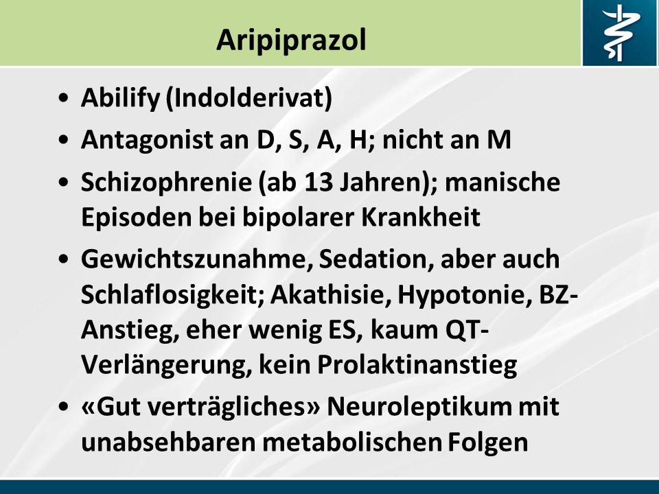 Aripiprazol Abilify (Indolderivat) Antagonist an D, S, A, H; nicht an M Schizophrenie (ab 13 Jahren); manische Episoden bei bipolarer Krankheit Gewichtszunahme, Sedation, aber auch Schlaflosigkeit; Akathisie, Hypotonie, BZ- Anstieg, eher wenig ES, kaum QT- Verlängerung, kein Prolaktinanstieg «Gut verträgliches» Neuroleptikum mit unabsehbaren metabolischen Folgen