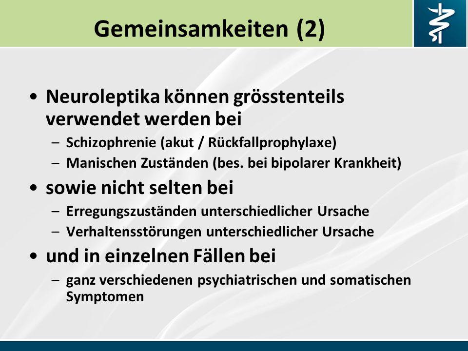 Gemeinsamkeiten (2) Neuroleptika können grösstenteils verwendet werden bei –Schizophrenie (akut / Rückfallprophylaxe) –Manischen Zuständen (bes.