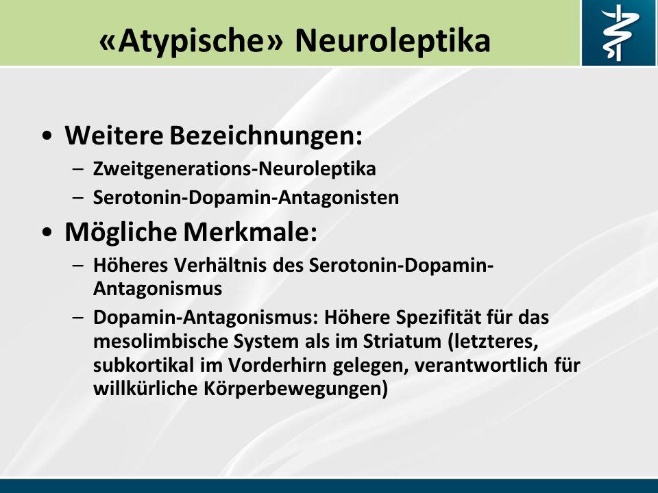 «Atypische» Neuroleptika Weitere Bezeichnungen: –Zweitgenerations-Neuroleptika –Serotonin-Dopamin-Antagonisten Mögliche Merkmale: –Höheres Verhältnis des Serotonin-Dopamin- Antagonismus –Dopamin-Antagonismus: Höhere Spezifität für das mesolimbische System als im Striatum (letzteres, subkortikal im Vorderhirn gelegen, verantwortlich für willkürliche Körperbewegungen)