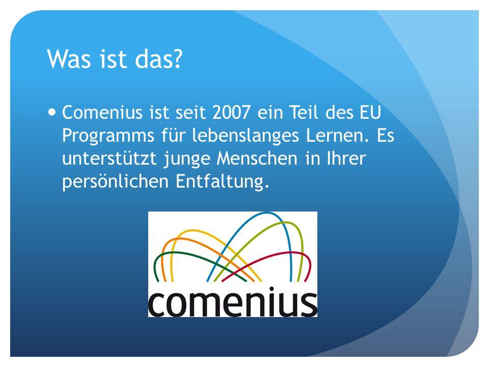 Was ist das. Comenius ist seit 2007 ein Teil des EU Programms für lebenslanges Lernen.