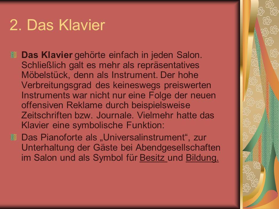 2. Das Klavier Das Klavier gehörte einfach in jeden Salon. Schließlich galt es mehr als repräsentatives Möbelstück, denn als Instrument. Der hohe Verb