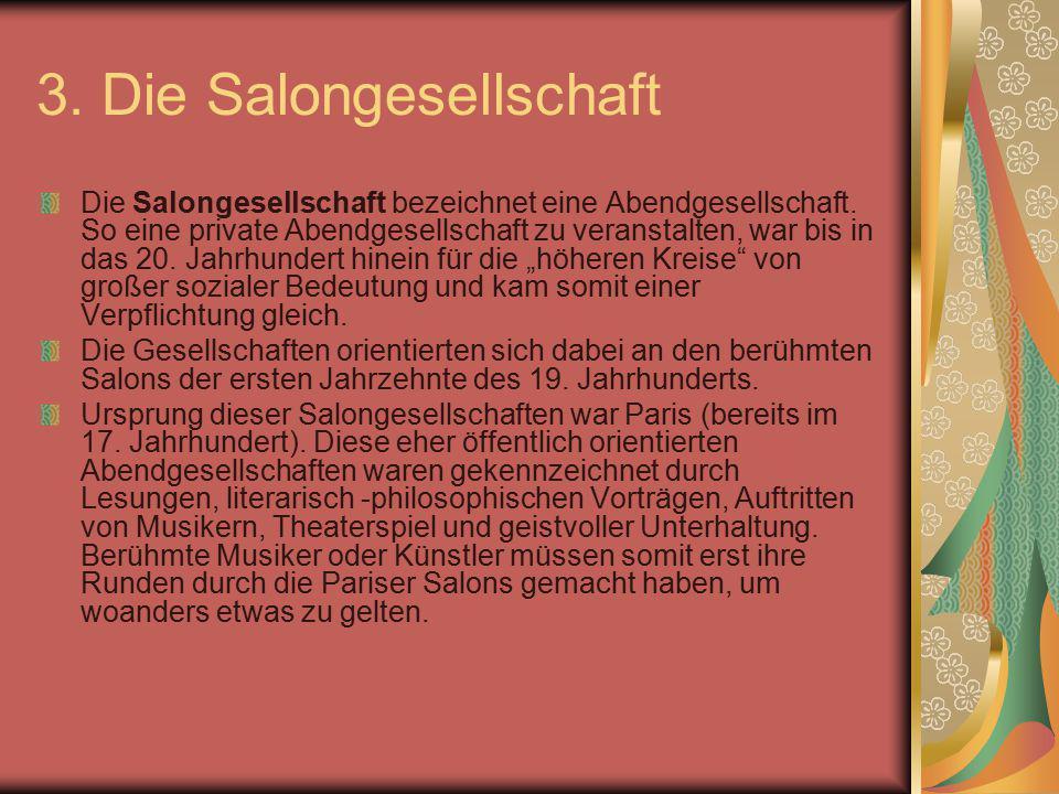 3. Die Salongesellschaft Die Salongesellschaft bezeichnet eine Abendgesellschaft. So eine private Abendgesellschaft zu veranstalten, war bis in das 20