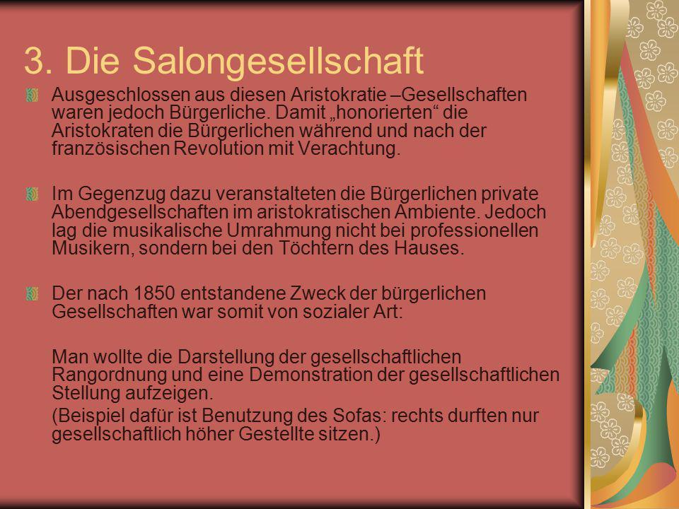 """3. Die Salongesellschaft Ausgeschlossen aus diesen Aristokratie –Gesellschaften waren jedoch Bürgerliche. Damit """"honorierten"""" die Aristokraten die Bür"""