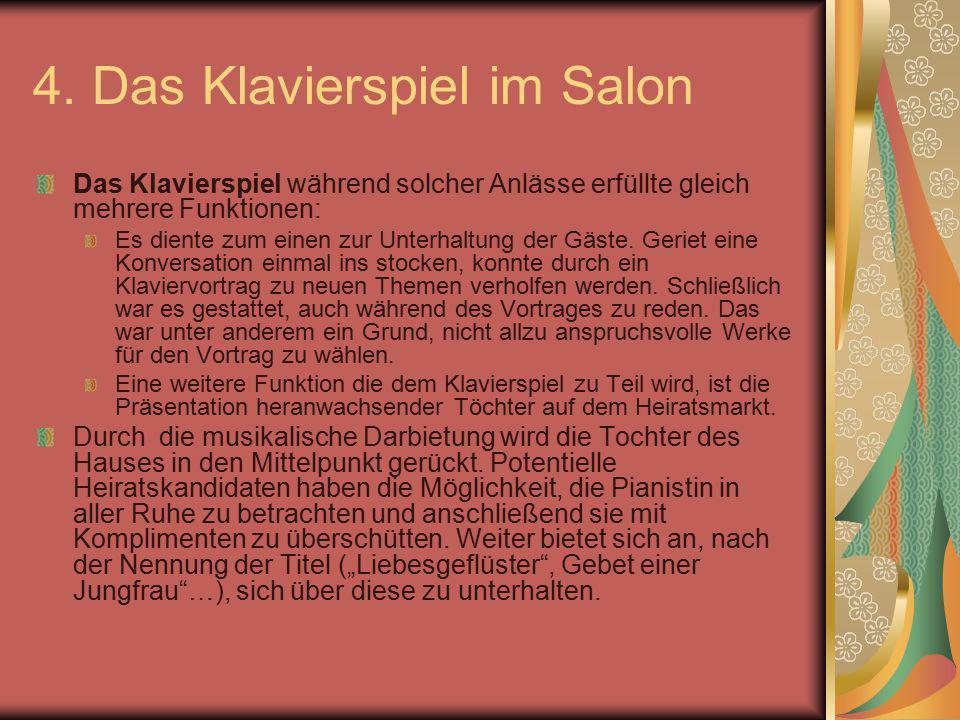 4. Das Klavierspiel im Salon Das Klavierspiel während solcher Anlässe erfüllte gleich mehrere Funktionen: Es diente zum einen zur Unterhaltung der Gäs
