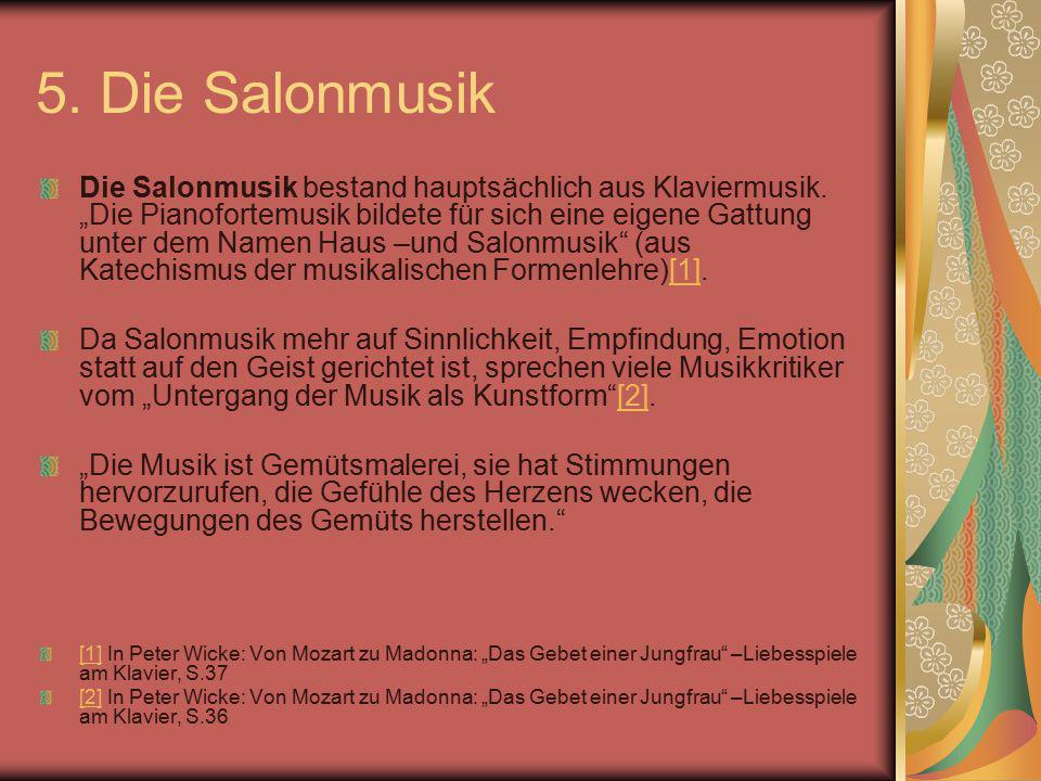 """5. Die Salonmusik Die Salonmusik bestand hauptsächlich aus Klaviermusik. """"Die Pianofortemusik bildete für sich eine eigene Gattung unter dem Namen Hau"""
