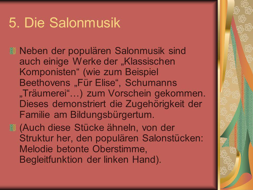"""5. Die Salonmusik Neben der populären Salonmusik sind auch einige Werke der """"Klassischen Komponisten"""" (wie zum Beispiel Beethovens """"Für Elise"""", Schuma"""