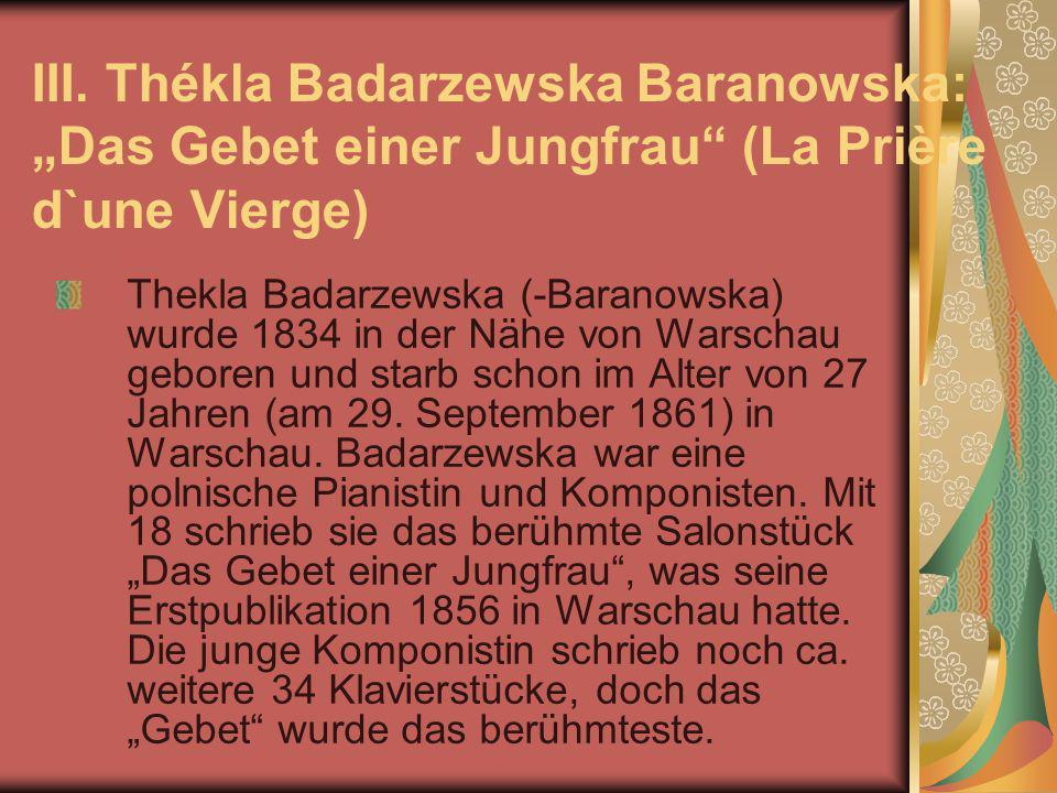 """III. Thékla Badarzewska Baranowska: """"Das Gebet einer Jungfrau"""" (La Prière d`une Vierge) Thekla Badarzewska (-Baranowska) wurde 1834 in der Nähe von Wa"""