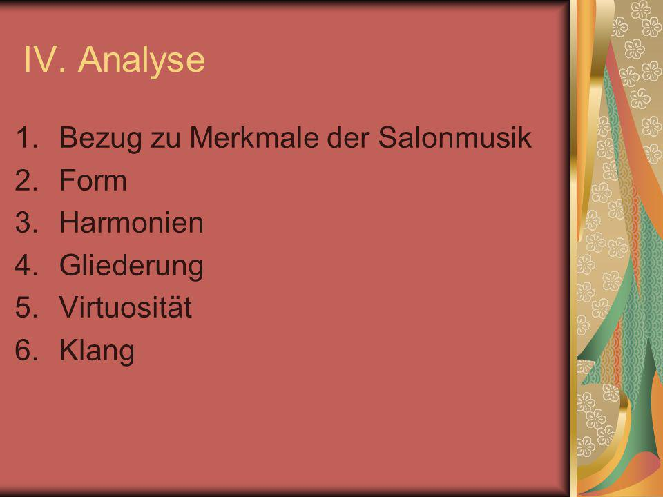 IV. Analyse 1.Bezug zu Merkmale der Salonmusik 2.Form 3.Harmonien 4.Gliederung 5.Virtuosität 6.Klang