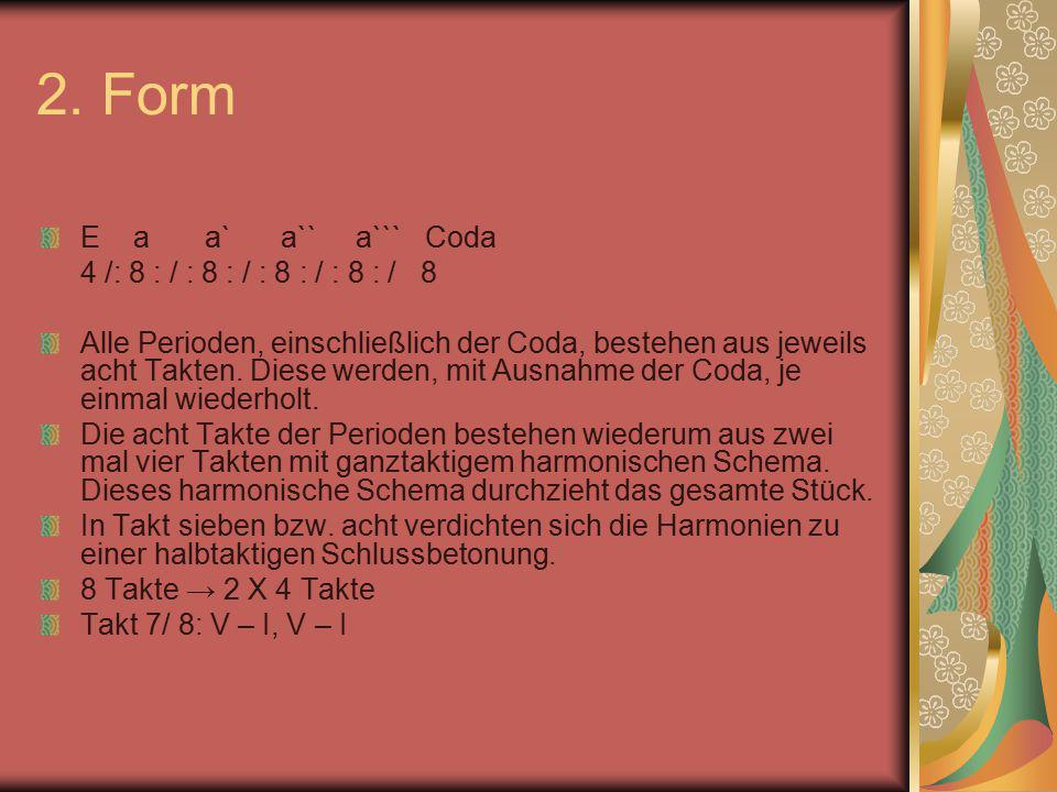 2. Form E a a` a`` a``` Coda 4 /: 8 : / : 8 : / : 8 : / : 8 : / 8 Alle Perioden, einschließlich der Coda, bestehen aus jeweils acht Takten. Diese werd