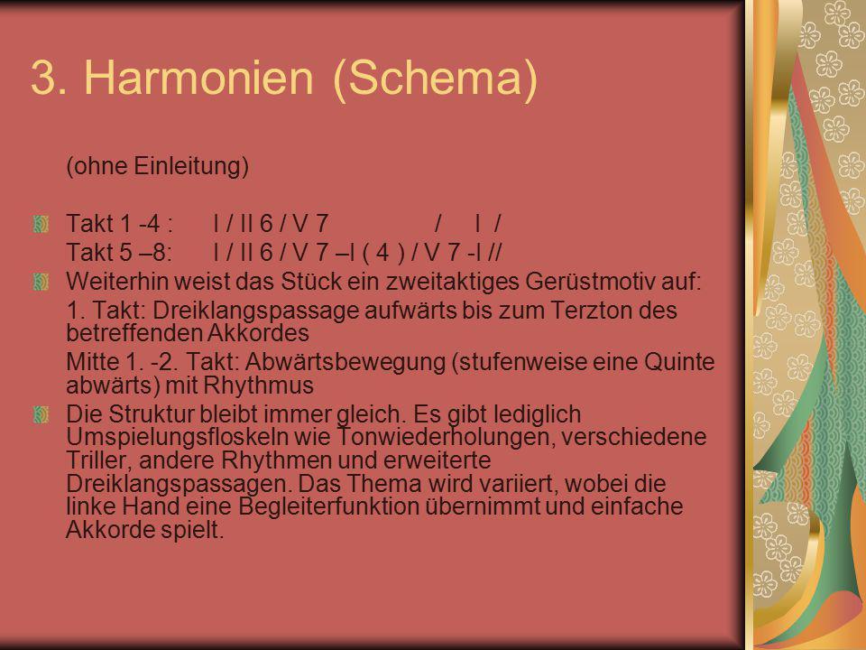 3. Harmonien (Schema) (ohne Einleitung) Takt 1 -4 : I / II 6 / V 7 / I / Takt 5 –8: I / II 6 / V 7 –I ( 4 ) / V 7 -I // Weiterhin weist das Stück ein