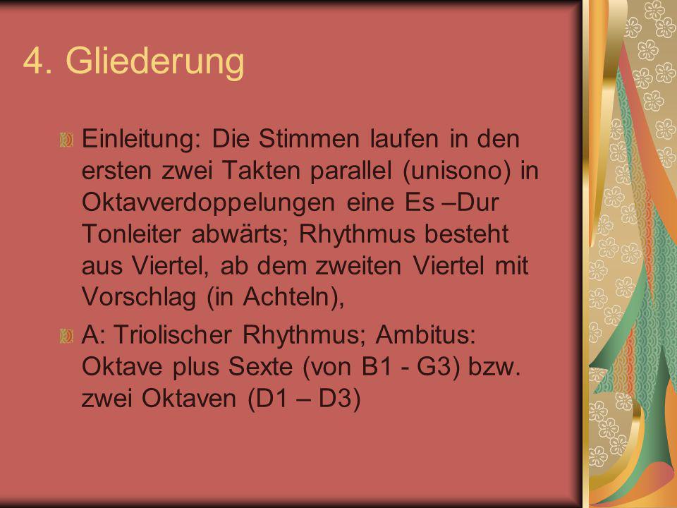 4. Gliederung Einleitung: Die Stimmen laufen in den ersten zwei Takten parallel (unisono) in Oktavverdoppelungen eine Es –Dur Tonleiter abwärts; Rhyth