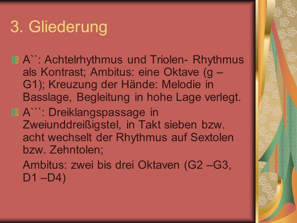 3. Gliederung A``: Achtelrhythmus und Triolen- Rhythmus als Kontrast; Ambitus: eine Oktave (g – G1); Kreuzung der Hände: Melodie in Basslage, Begleitu