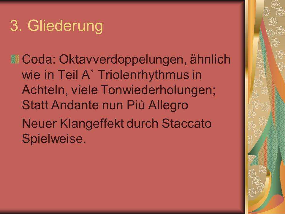 3. Gliederung Coda: Oktavverdoppelungen, ähnlich wie in Teil A` Triolenrhythmus in Achteln, viele Tonwiederholungen; Statt Andante nun Più Allegro Neu