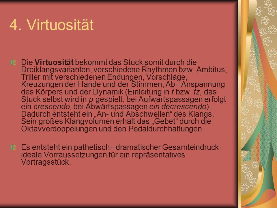 4. Virtuosität Die Virtuosität bekommt das Stück somit durch die Dreiklangsvarianten, verschiedene Rhythmen bzw. Ambitus, Triller mit verschiedenen En