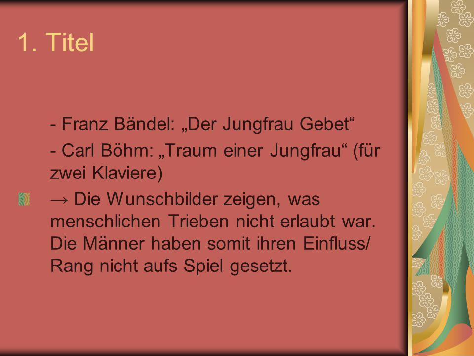 """1. Titel - Franz Bändel: """"Der Jungfrau Gebet"""" - Carl Böhm: """"Traum einer Jungfrau"""" (für zwei Klaviere) → Die Wunschbilder zeigen, was menschlichen Trie"""