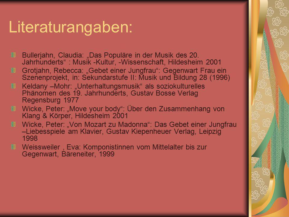 """Literaturangaben: Bullerjahn, Claudia: """"Das Populäre in der Musik des 20. Jahrhunderts"""" : Musik -Kultur, -Wissenschaft, Hildesheim 2001 Grotjahn, Rebe"""
