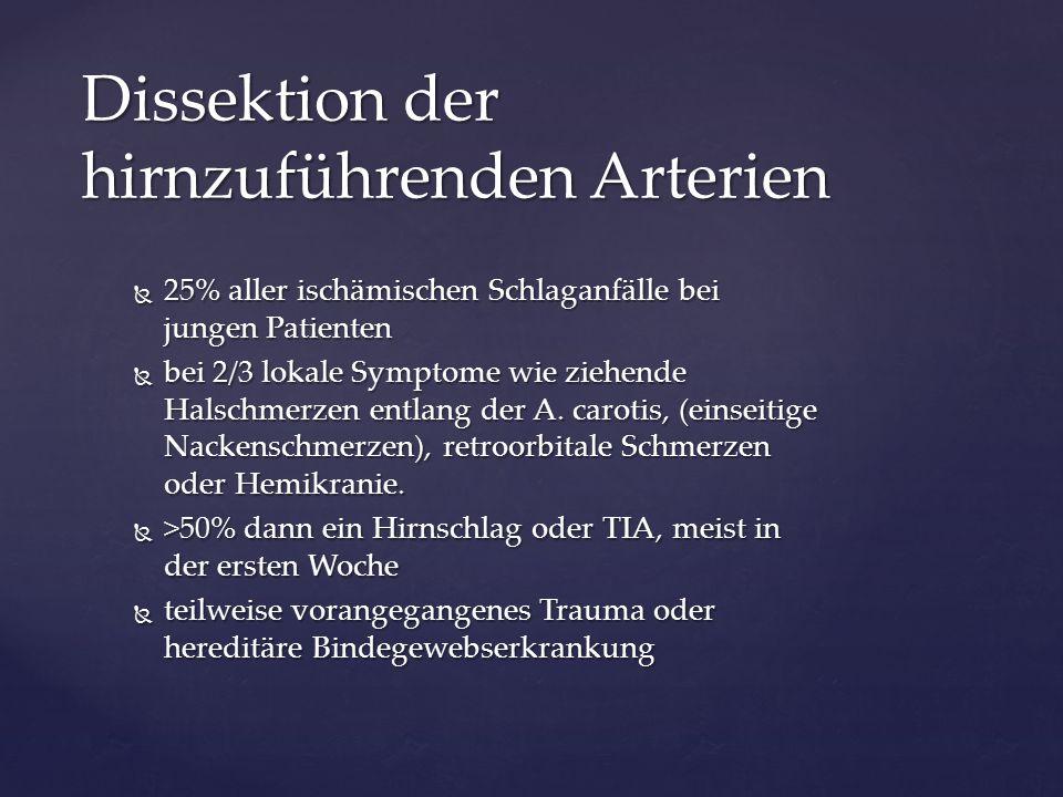  25% aller ischämischen Schlaganfälle bei jungen Patienten  bei 2/3 lokale Symptome wie ziehende Halschmerzen entlang der A. carotis, (einseitige Na
